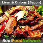 Soul Food,  southern, cajun recipes. Beef Liver and Onions with Bacon